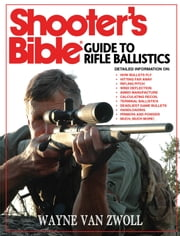 Shooter's Bible Guide to Rifle Ballistics ebook by Wayne van Zwoll