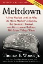 Meltdown - A Free-Market Look at Why the Stock Market Collapsed, the Economy Tanked, and the Government Bailout Will Make Things Worse ebook by Thomas E. Woods, Jr.