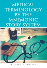 Medical Terminology by the Mnemonic Story System ebook by William J Russell