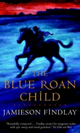 The Blue Roan Child ebook by Jamieson Findlay