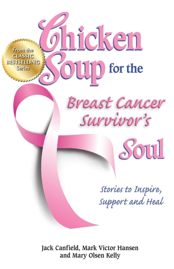 Chicken Soup for the Breast Cancer Survivor's Soul - Stories to Inspire, Support and Heal ebook by Jack Canfield,Mark Victor Hansen