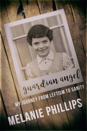 Guardian Angel - My Journey from Leftism to Sanity ebook by Melanie Phillips