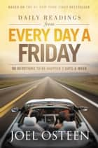 Daily Readings from Every Day a Friday - 90 Devotions to Be Happier 7 Days a Week ebook by Joel Osteen