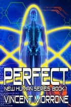 Perfect: New Human Series Book 1 ebook by Vincent Morrone