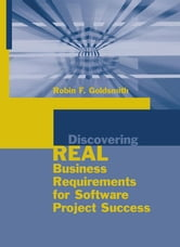 Discovering Real Business Requirements for Software Project Success ebook by Goldsmith, Robin F.