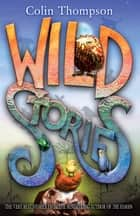 Wild Stories ebook by Colin Thompson