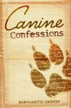Canine Confessions ebook by Bernadette Griffin