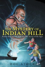 The Mystery of Indian Hill - Karma Boy and the Kid and The Secret of the Ages ebook by Doc Stock
