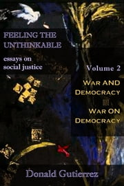 Feeling the Unthinkable, Vol. 2: War and Democracy- War on Democracy ebook by Donald Gutierrez
