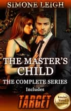 The Master's Child - The Complete Series ebook by Simone Leigh