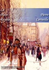 La Place Royale ou L'Amoureux extravagant - (édition enrichie) ebook by Pierre Corneille