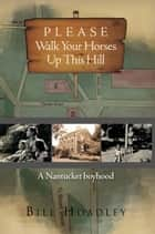 Please Walk Your Horses Up This Hill ebook by Bill Hoadley