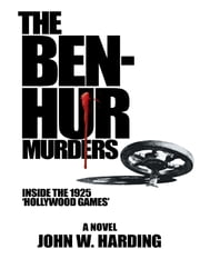 The Ben-Hur Murders: Inside the 1925 'Hollywood Games', A Novel ebook by John W. Harding