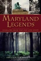 Maryland Legends - Folklore from the Old Line State ebook by Trevor J. Blank, David J. Puglia, Charles Camp