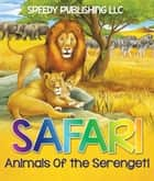Safari- Animals Of the Serengeti - Wildlife Picture Book for Kids ebook by Speedy Publishing