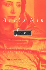 "Fire - From ""A Journal of Love"": The Unexpurgated Diary of Anaïs Nin, 1934–1937 ebook by Anaïs Nin"
