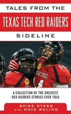 Tales from the Texas Tech Red Raiders Sideline ebook by Spike Dykes,Dave Boling,Bill Little