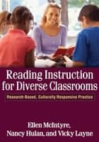 Reading Instruction for Diverse Classrooms - Research-Based, Culturally Responsive Practice ebook by Ellen McIntyre, EdD, Nancy Hulan,...
