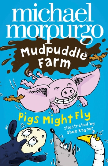 Pigs Might Fly! (Mudpuddle Farm) ebook by Michael Morpurgo