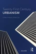 Twenty-First Century Urbanism - A New Analysis of the City ebook by Rob Sullivan