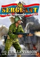The Sergeant 4: The Liberation of Paris ebook by Len Levinson