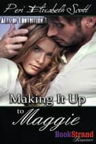 Making It Up to Maggie ebook by Peri Elizabeth Scott
