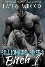 The Billionaire Biker's Bitch 1 ebook by Layla Wilcox