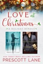 Love at Christmas: A Holiday Bundle ebook by Prescott Lane