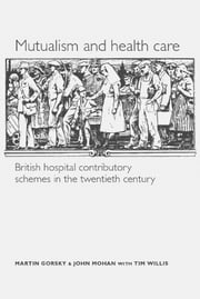 Mutualism and health care: Hospital contributory schemes in twentieth-century Britain ebook by Martin Gorsky,John Mohan,Tim Willis