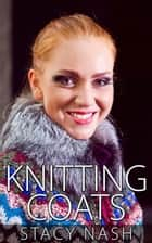 Knitting Coats ebook by Stacy Nash