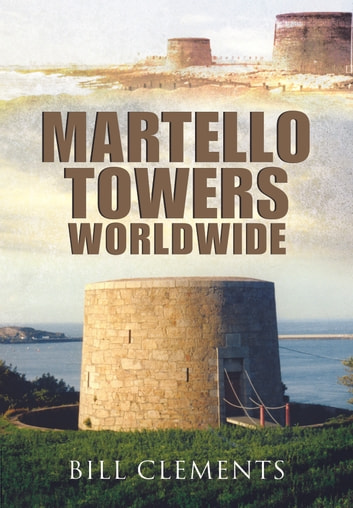Martello Towers Worldwide ebook by Bill Clements