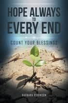 Hope Always to Every End ebook by Barbara Robinson
