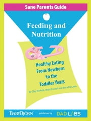 Sane Parents Guide: Feeding and Nutrition ebook by Brad Powell
