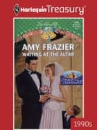 Waiting at the Altar ebook by Amy Frazier