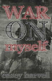 War on Myself ebook by Casey Harvell