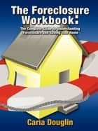 The Foreclosure Workbook ebook by Carla Douglin