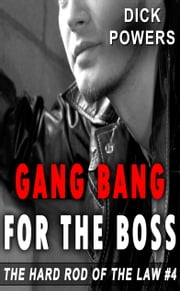Gang Bang For The Boss (The Hard Rod of The Law #4) ebook by Dick Powers