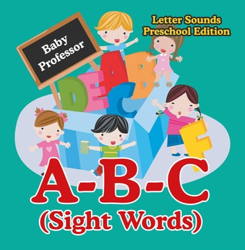 A-B-C (Sight Words) Letter Sounds Preschool Edition ebook by Baby Professor