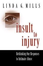 Insult to Injury - Rethinking our Responses to Intimate Abuse ebook by Linda G. Mills