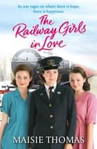 The Railway Girls in Love ebook by Maisie Thomas