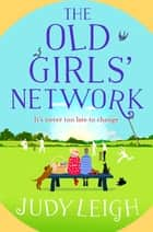 The Old Girls' Network - A funny, feel-good read for 2021 from bestseller Judy Leigh ebook by Judy Leigh
