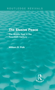 The Elusive Peace (Routledge Revivals) - The Middle East in the Twentieth Century ebook by William R. Polk