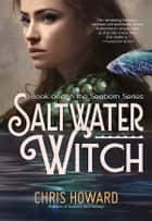Saltwater Witch - Book 1 of the Seaborn Trilogy eBook by Chris Howard
