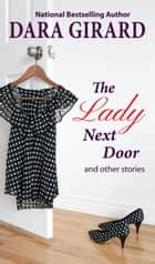 The Lady Next Door and Other Stories ebook by Dara Girard