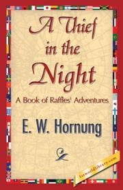 A Thief in the Night ebook by Hornung, E. W.
