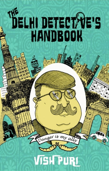 The Delhi Detective's Handbook - Vish Puri's Guide to Operating as a Private Investigator in India ebook by Tarquin Hall