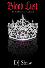 Blood Lust (The Pink Rhinestone Tiara Series #1) ebook by DJ Shaw