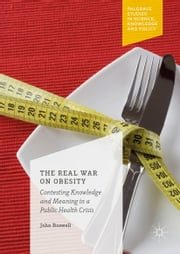 The Real War on Obesity - Contesting Knowledge and Meaning in a Public Health Crisis ebook by John Boswell