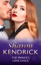 The Prince's Love-Child (Mills & Boon Modern) (The Royal House of Cacciatore, Book 2) ebook by Sharon Kendrick