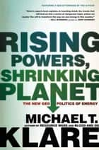 Rising Powers, Shrinking Planet ebook by Michael Klare